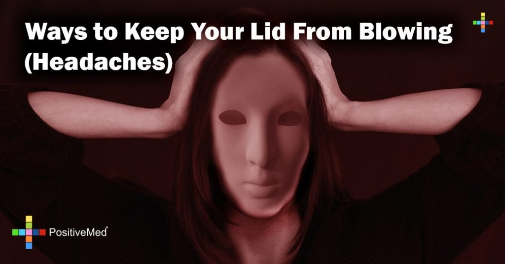 Ways to Keep Your Lid From Blowing (Headaches)