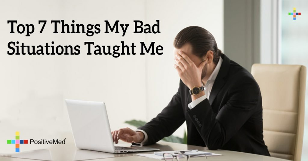 Top 7 Things My Bad Situations Taught Me