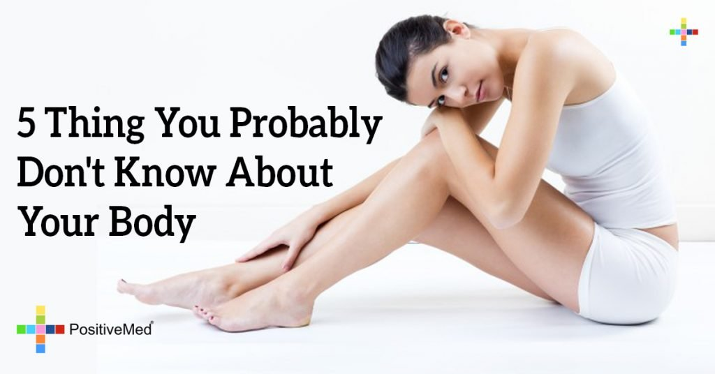 5 Thing You Probably Don't Know About Your Body