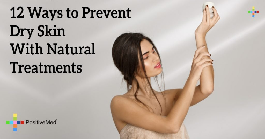 12 Ways to Prevent Dry Skin With Natural Treatments
