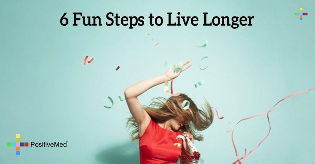 6 Fun Steps to Live Longer