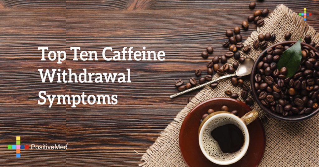Top Ten Caffeine Withdrawal Symptoms