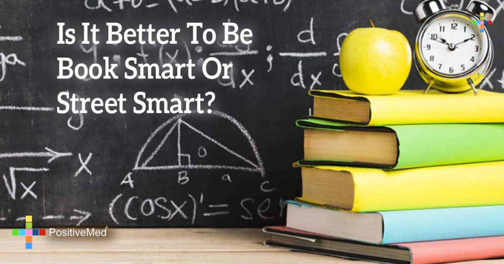 Is It Better To Be Book Smart Or Street Smart?