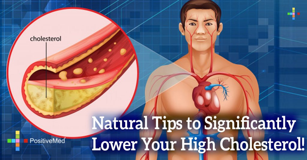 Natural Tips to Significantly Lower Your High Cholesterol!