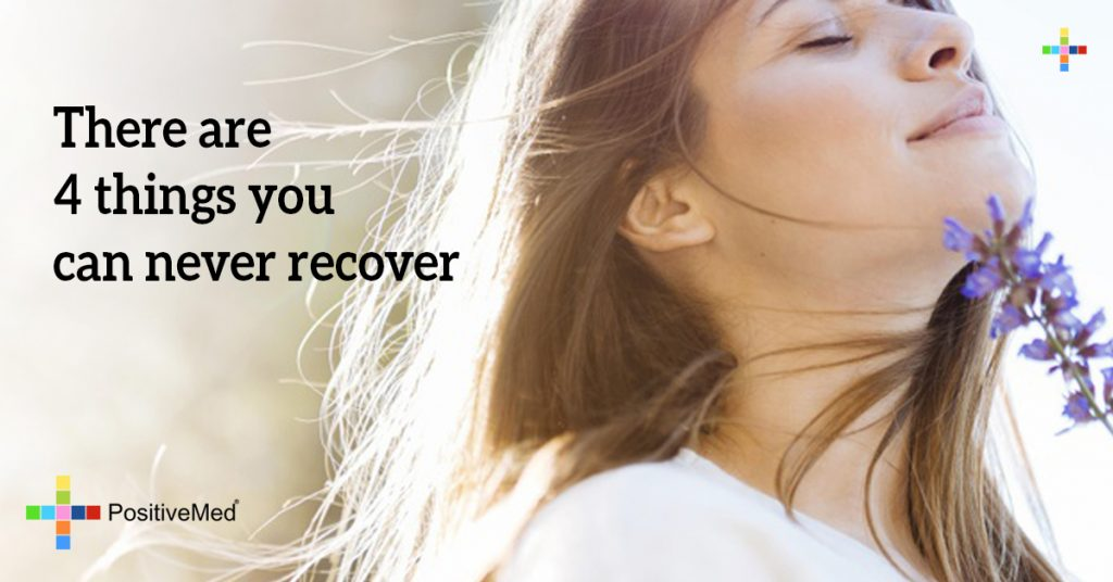 There are 4 things you can never recover