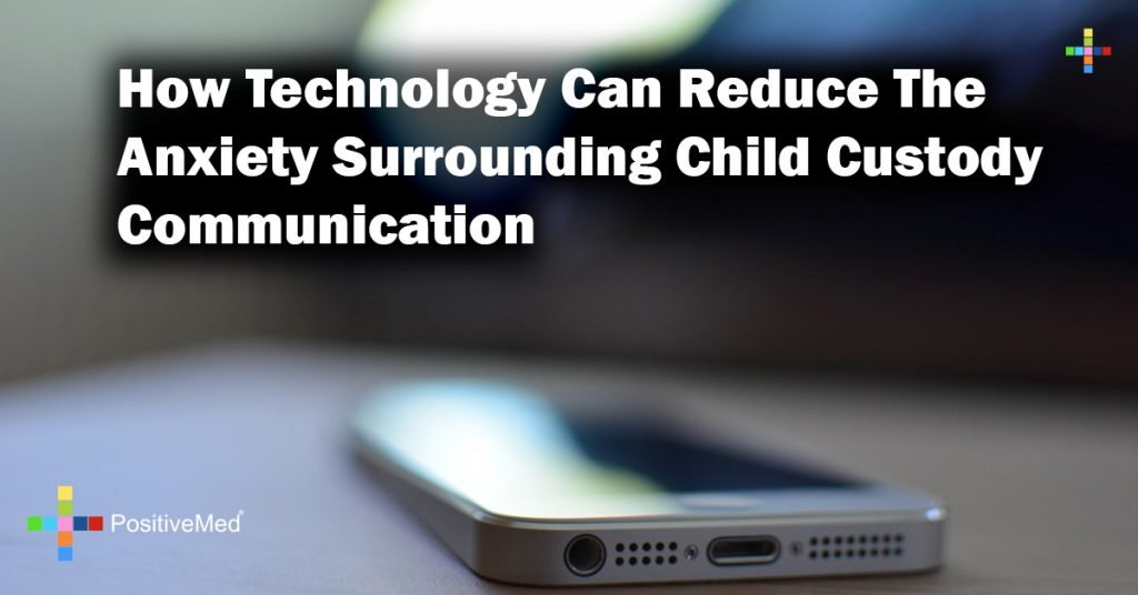 How Technology Can Reduce The Anxiety Surrounding Child Custody Communication