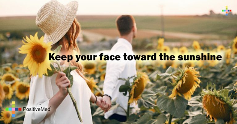 Keep your face toward the sunshine