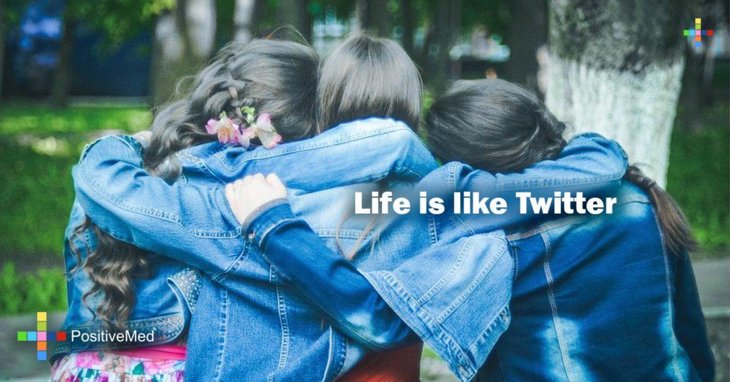 Life is like Twitter