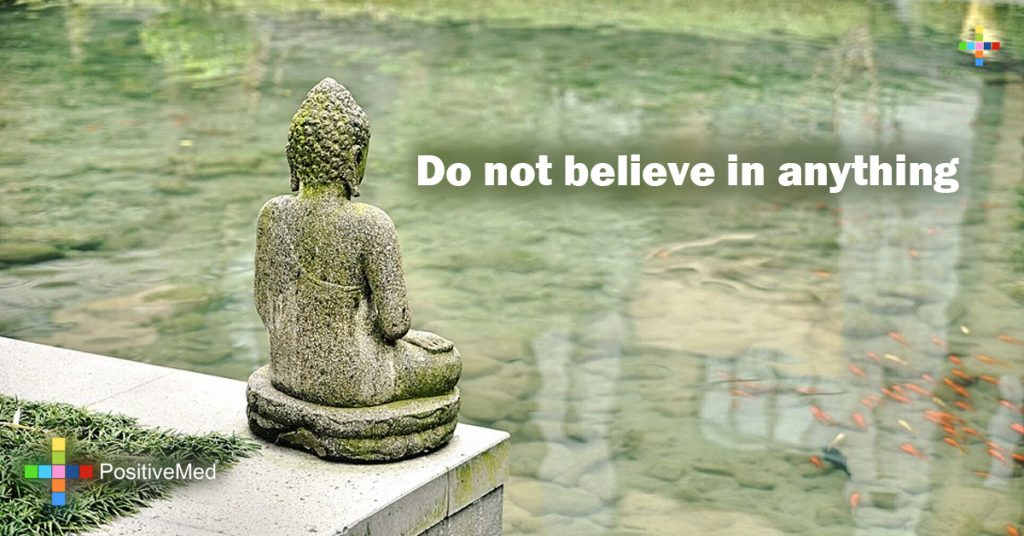 Do not believe in anything
