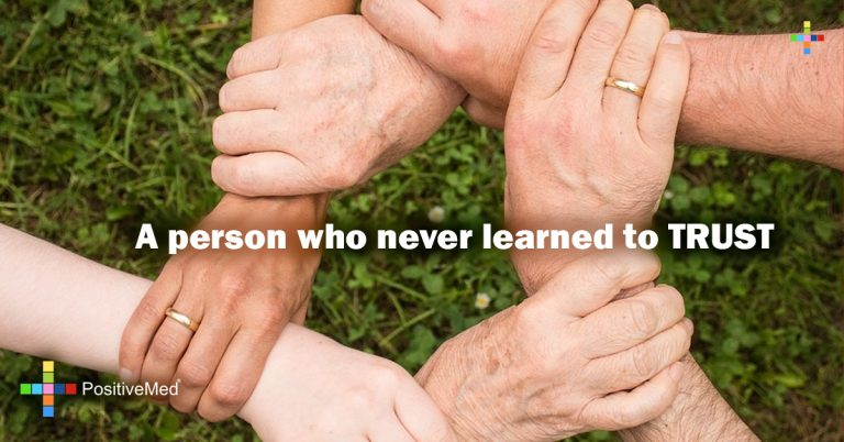 A person who never learned to TRUST