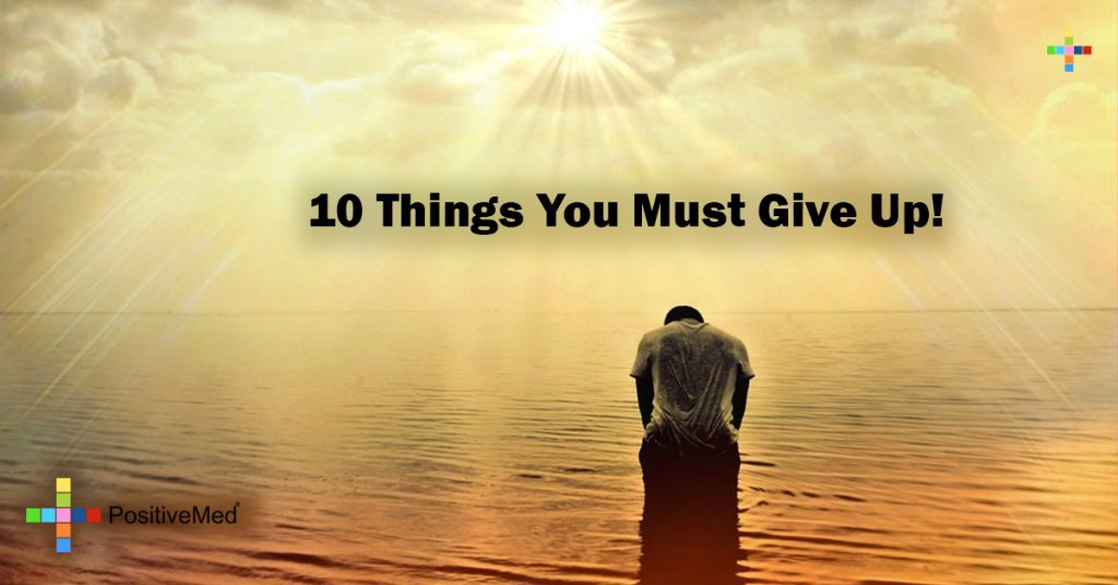 10 Things You Must Give Up!