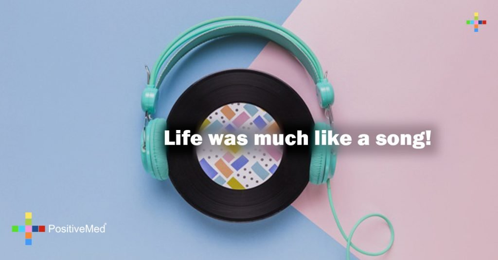 Life was much like a song!