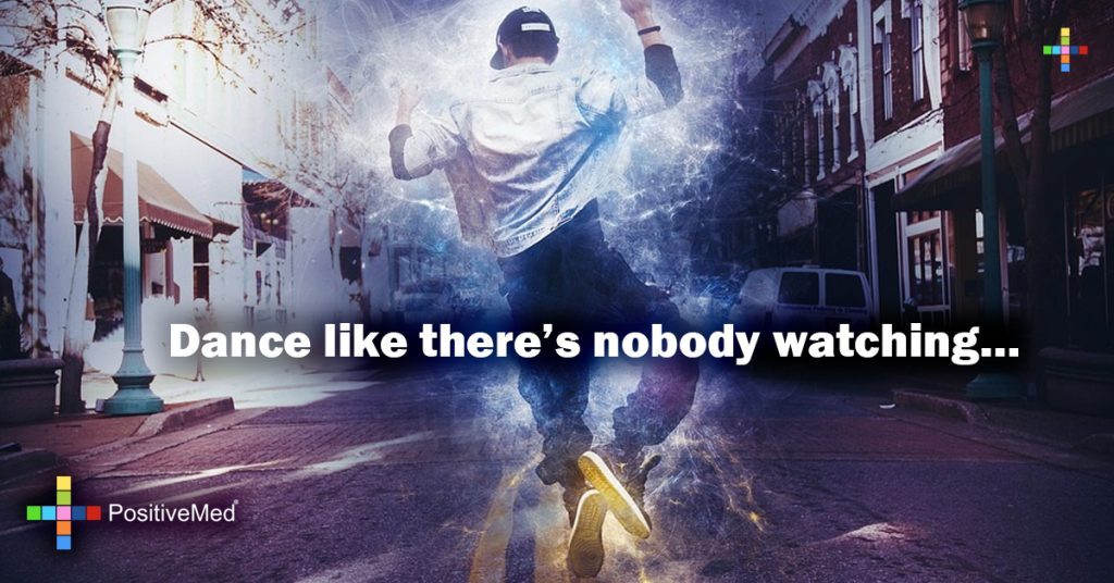Dance like there's nobody watching...