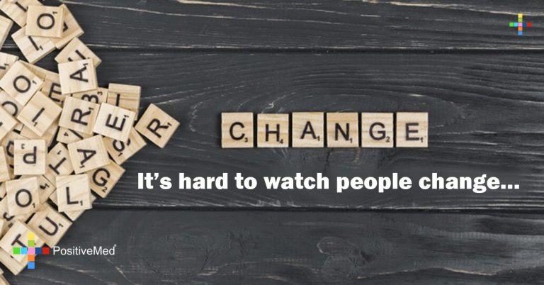 It's hard to watch people change…