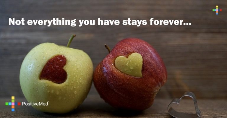 Not everything you have stays forever…