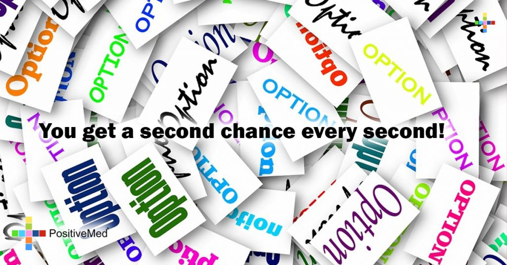 You get a second chance every second!