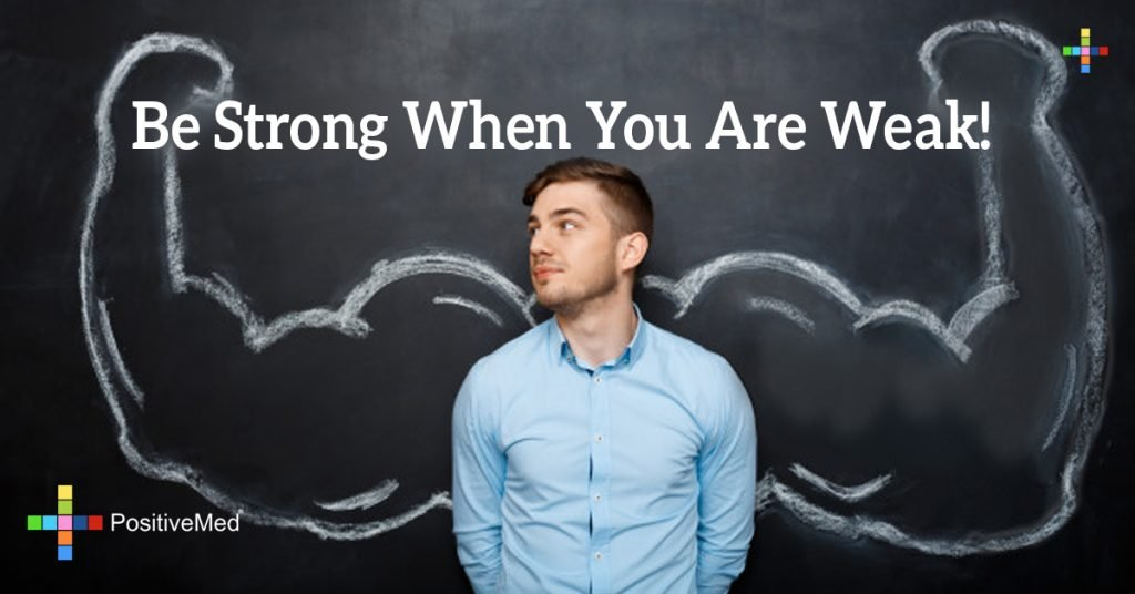 Be Strong When You Are Weak!