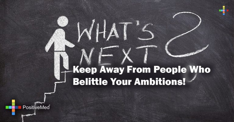 Keep away from people who belittle your ambitions!