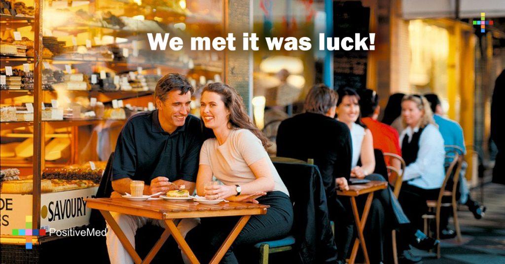 We met it was luck!