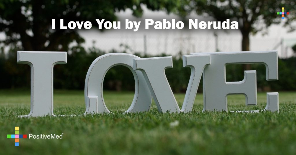 I Love You by Pablo Neruda