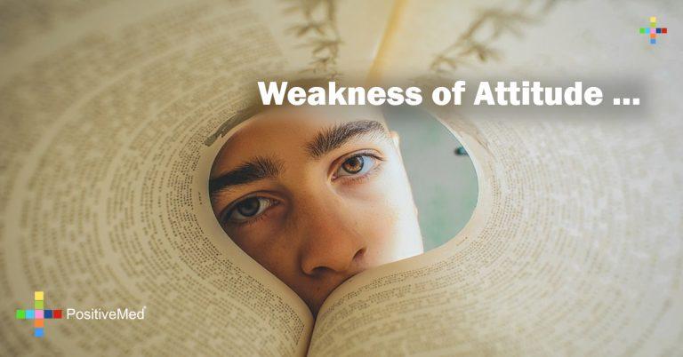 Weakness of attitude …