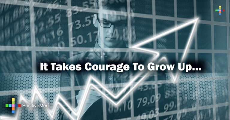 It takes courage to grow up…