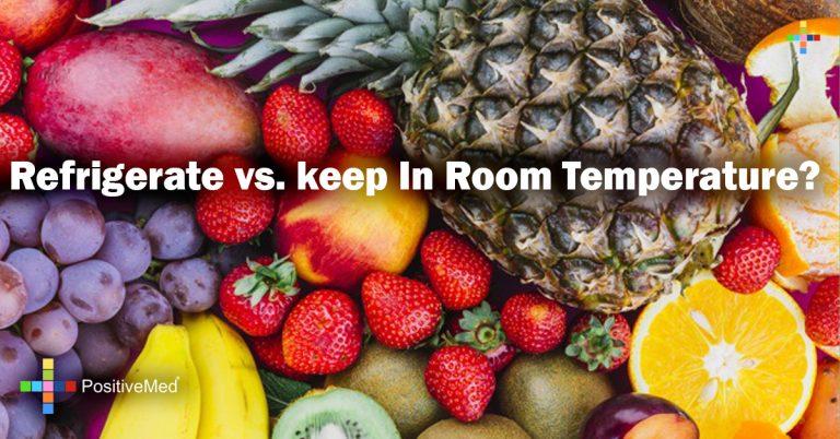 Refrigerate vs. keep in room temperature?