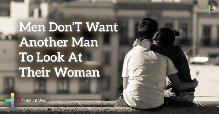 Men don't want another man to look at their woman