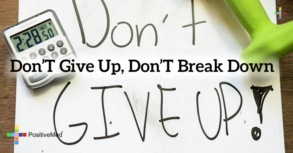 Don't give up, Don't break down