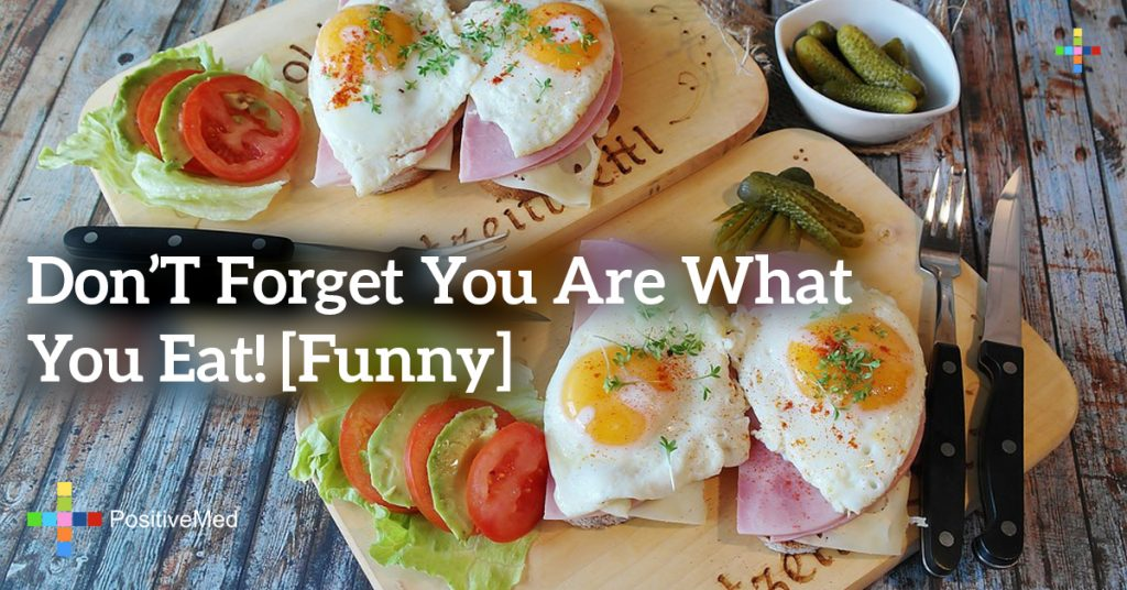 Don't forget you are what you eat! [Funny]