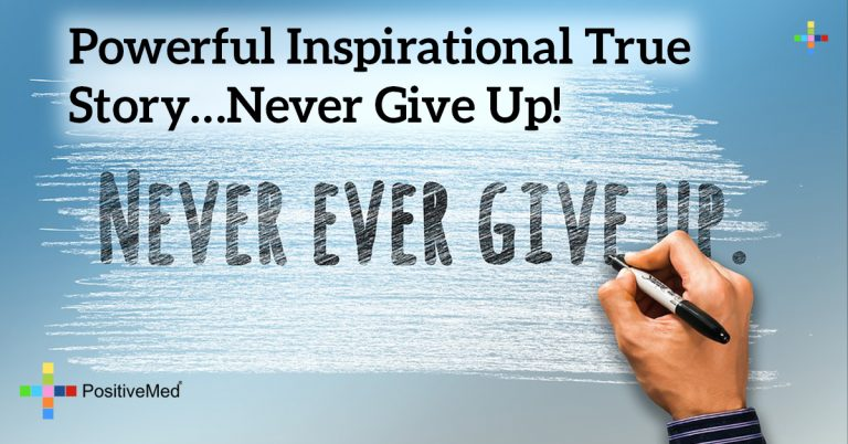 Powerful Inspirational true story…Never give up!