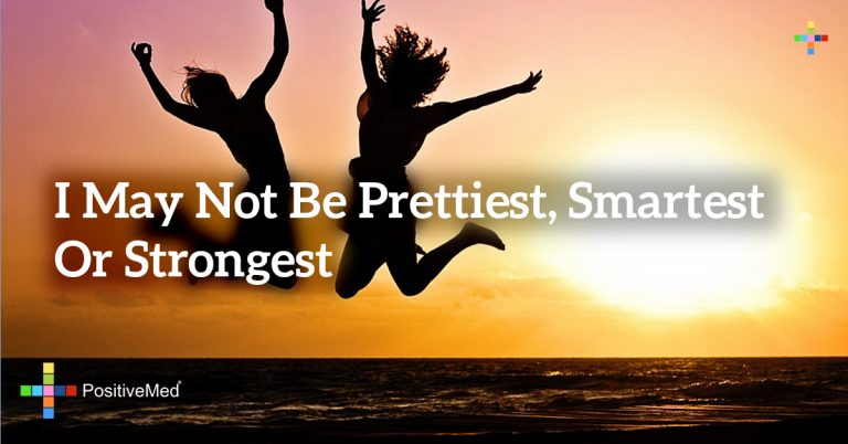 I may not be prettiest, smartest or strongest