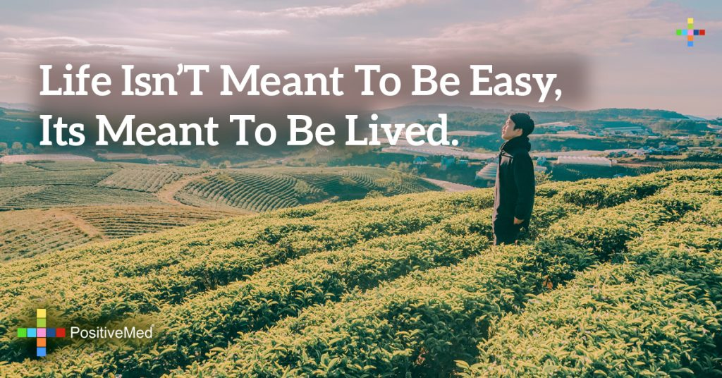 Life isn't meant to be easy , its meant to be lived