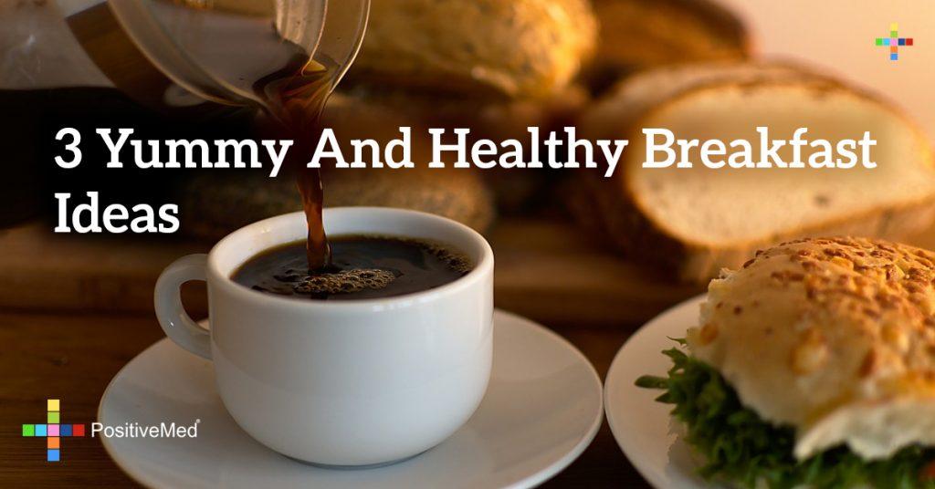 3 Yummy and Healthy Breakfast Ideas