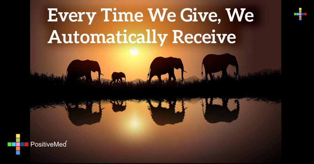 Every time we give, we automatically receive