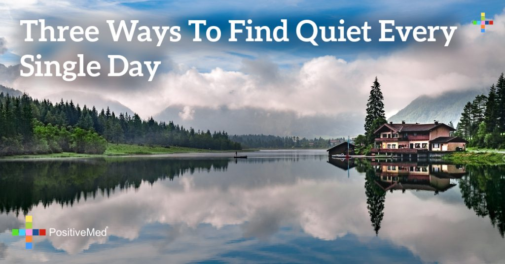 Three Ways to Find Quiet Every Single Day
