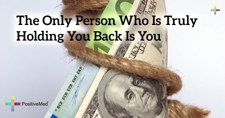 The only person who is truly holding you back is you