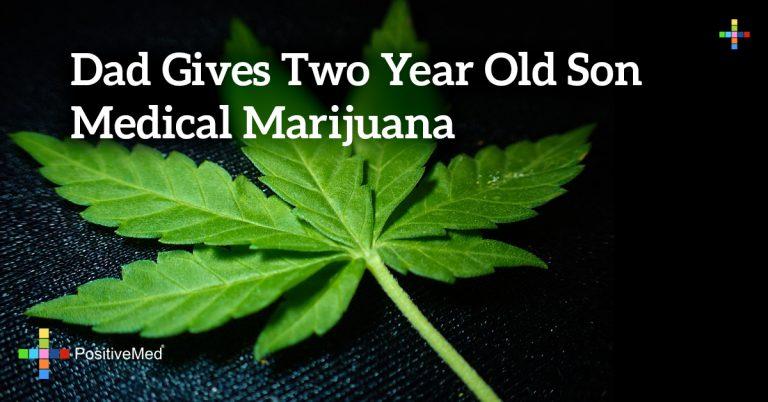 Dad Gives Two Year Old Son Medical Marijuana