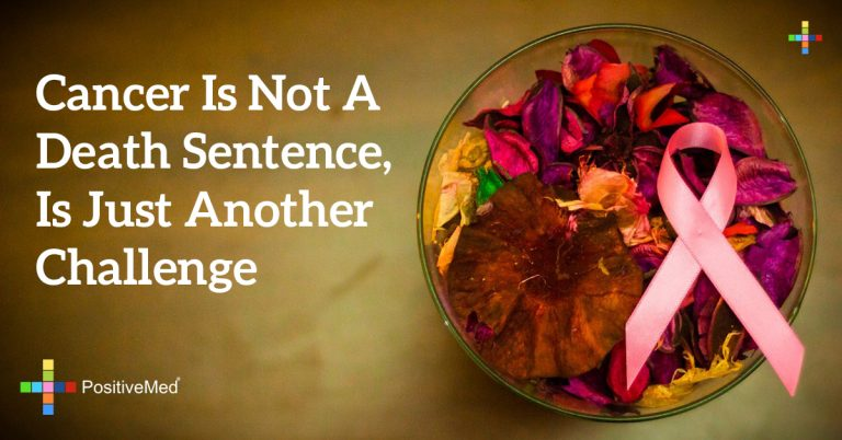 CANCER IS NOT A DEATH SENTENCE, IS JUST ANOTHER CHALLENGE