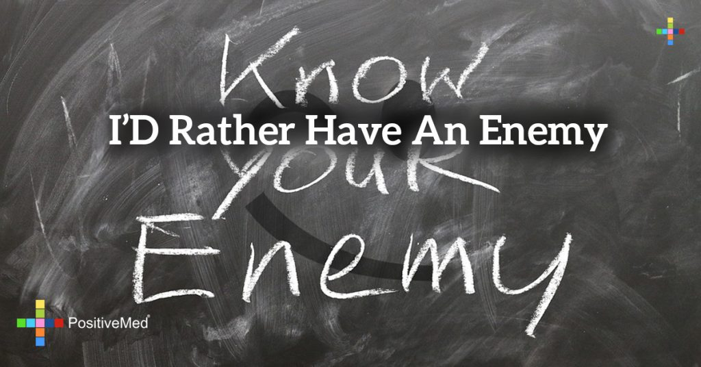 I'd rather have an enemy
