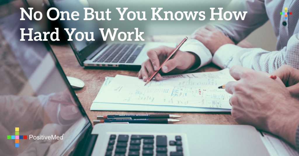 No one but you knows how hard you work