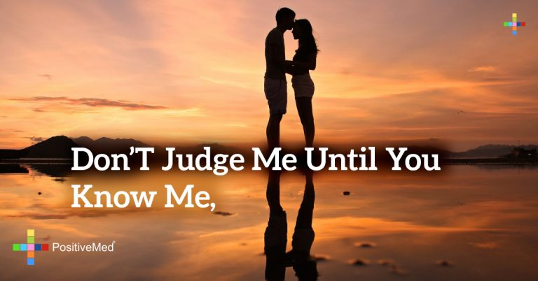 Don't judge me until you know me,