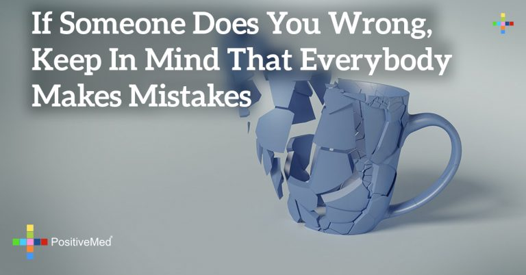 If someone does you wrong, keep in mind that everybody makes mistakes