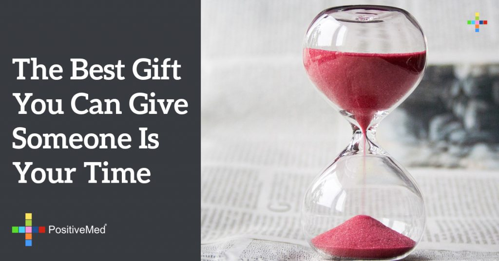 The best gift you can give someone is your time