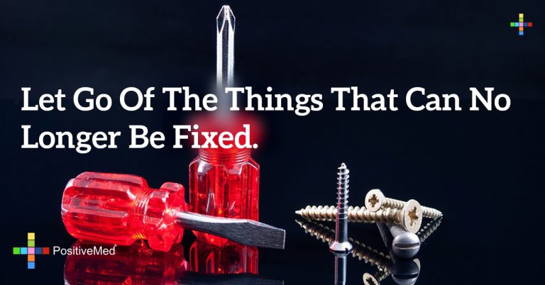 let go of the things that can no longer be fixed.