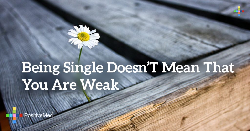 being single doesn't mean that you are weak