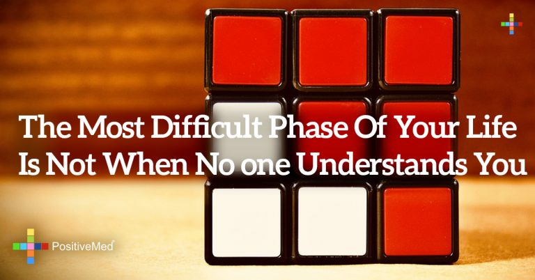 The most difficult phase of your life is not when no one understands you