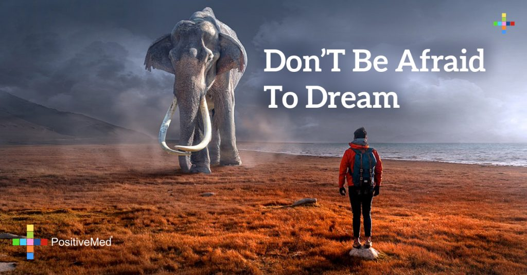 Don't be afraid to dream