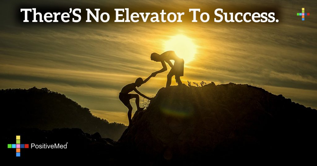 There's no elevator to success.