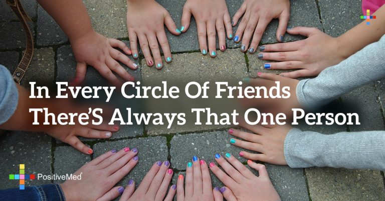 In every circle of friends there's always that one person